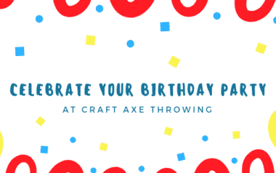 Host Your Birthday Party at Craft Axe Throwing